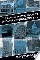 Crime Buff s Guide to Outlaw Washington  DC