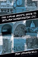 Crime Buff's Guide to Outlaw Washington, DC