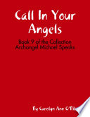 Call In Your Angels  Book 9 of the Collection Archangel Michael Speaks