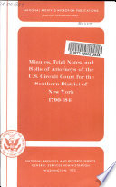 Minutes  Trial Notes  and Rolls of Attorneys of the U S  Circuit Court for the Southern District of New York  1790 1841 Book PDF