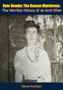 Kate Bender, The Kansas Murderess [Pdf/ePub] eBook