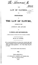 The Law of Nations  Or  Principles of the Law of Nature  Applied to the Conduct and Affairs of Nations and Sovereigns