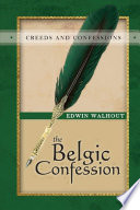 THE BELGIC CONFESSION OF FAITH  A Theological and Pastoral Critique