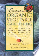 """""""Texas Organic Vegetable Gardening: The Total Guide to Growing Vegetables, Fruits, Herbs, and Other Edible Plants the Natural Way"""" by Howard Garrett"""