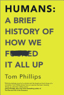 Humans: A Brief History of How We F*cked It All Up Pdf/ePub eBook