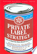 """Private Label Strategy: How to Meet the Store Brand Challenge"" by Nirmalya Kumar, Jan-Benedict E. M. Steenkamp, Nirmalya, Jan-Benedict E.M.. Steenkamp"