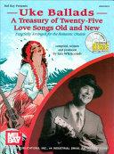 Uke Ballads: A Treasury of Twenty-Five Love Songs Old and New