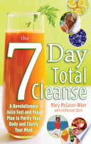 The Seven Day Total Cleanse A Revolutionary New Juice Fast And Yoga Plan To Purify Your Body And Clarify The Mind