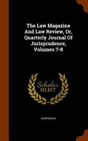 The Law Magazine And Law Review Or Quarterly Journal Of Jurisprudence Volumes 7 8