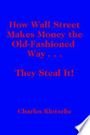 How Wall Street Makes Money The Old fashioned Way       They Steal It