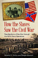 How the slaves saw the Civil War : recollections of the war through the WPA slave narratives / Herbe