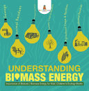 Understanding Biomass Energy - Importance of Biofuels | Biomass Energy for Kids | Children's Ecology Books