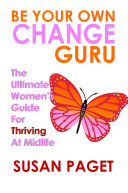 Be Your Own Change Guru: The Ultimate Women's Guide for Thriving at Midlife