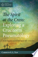 The Spirit at the Cross  Exploring a Cruciform Pneumatology