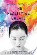 The Reality We Create