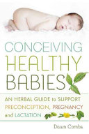 Conceiving Healthy Babies: An Herbal Guide to Support Preconception, ...