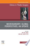Microsurgery  Global Perspectives  An Update  An Issue of Clinics in Plastic Surgery  E Book
