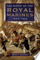 The Birth of the Royal Marines, 1664-1802