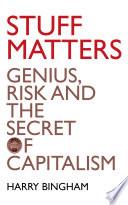 Stuff Matters  Genius  Risk and the Secret of Capitalism
