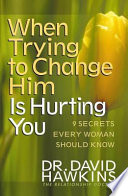 When Trying to Change Him Is Hurting You