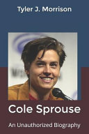 Cole Sprouse  An Unauthorized Biography