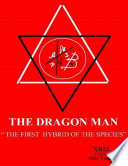 THE DRAGON MAN   THE FIRST HYBRID OF THE SPECIES  Book