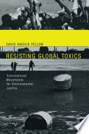 """Resisting Global Toxics: Transnational Movements for Environmental Justice"" by David Naguib Pellow"
