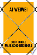 link to Ai Weiwei : good fences make good neighbors in the TCC library catalog
