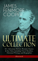 JAMES FENIMORE COOPER     Ultimate Collection  30  Adventure Novels  Western Classics   Sea Tales  Including Travel Sketches  Historical Writings and Biographies  Illustrated