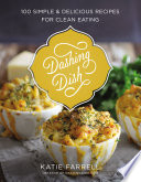 """Dashing Dish: 100 Simple and Delicious Recipes for Clean Eating"" by Katie Farrell"