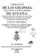 Medallas de las colonias, municipios y pueblos antiguos de España. Colleccion de las que se hallan en diversos autores ... Por el R.P.M. Fr. Henrique Florez ...