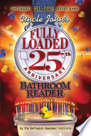 """Uncle John's Fully Loaded 25th Anniversary Bathroom Reader"" by Bathroom Readers' Institute"