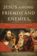 Jesus among Friends and Enemies: A Historical and Literary ...