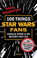 100 Things Star Wars Fans Should Know Do Before They Die Book PDF