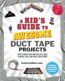 A Kid s Guide to Awesome Duct Tape Projects