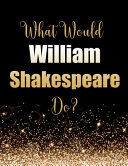 What Would William Shakespeare Do