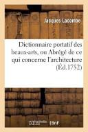 Dictionnaire Portatif Des Beaux-Arts, Ou Abrege de Ce Qui Concerne L Architecture, La Sculpture