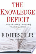 """""""The Knowledge Deficit: Closing the Shocking Education Gap for American Children"""" by E. D. Hirsch"""