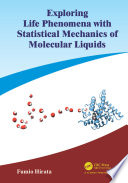 Exploring Life Phenomena with Statistical Mechanics of Molecular Liquids Book