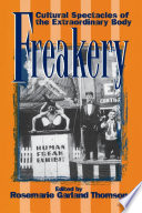 """Freakery: Cultural Spectacles of the Extraordinary Body"" by Rosemarie Garland Thomson, Rosemarie Thomson-Garland"