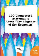 100 Unexpected Statements about the Elegance of the Hedgehog