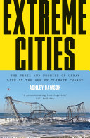 Extreme cities : the peril and promise of urban life in the age of climate change