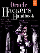 The Oracle Hacker S Handbook  Hacking And Defending Oracle