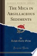 The Mica in Argillaceous Sediments (Classic Reprint)