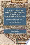 Fur, Fashion and Transatlantic Trade During the Seventeenth Century