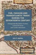 Fur  Fashion and Transatlantic Trade During the Seventeenth Century