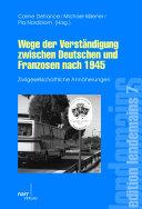 Wege der Verständigung zwischen Deutschen und Franzosen nach 1945