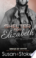 Shelter For Elizabeth A Firefighter Police Romantic Suspense