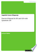 Practical Manual for RS and GIS with Quantum GIS