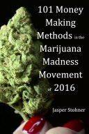 101 Money Making Methods in the Marijuana Madness Movement of 2016